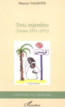 Trois enjambées (Tunisie 1951-1972) - MauriceValentin