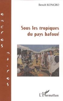 Sous les tropiques du pays bafoué - BenoîtKongbo