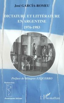 Dictature et littérature en Argentine, 1976-1983 - JoséGarcia-Romeu