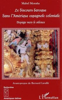 Le discours baroque dans l'Amérique espagnole coloniale : voyage vers le silence - MabelMorana