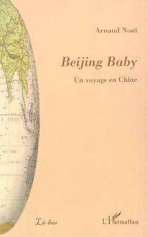 Beijing baby : un voyage en Chine - ArnaudNouï