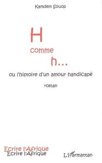 H comme h... ou L'histoire d'un amour handicapé - KamdemSouop