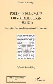 Poétique de la fable chez Khalil Gibran (1883-1931) : les avatars d'un genre littéraire et musical, le maqam - Daniel S.Larangé