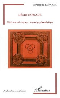 Désir nomade : littérature de voyage, regard psychanalytique - VéroniqueElfakir