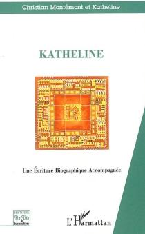Katheline : une écriture autobiographique accompagnée - Katheline