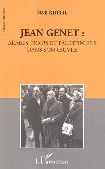 Jean Genet : Arabes, Noirs et Palestiniens dans son oeuvre - HédiKhelil