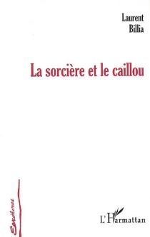 La sorcière et le caillou - LaurentBillia