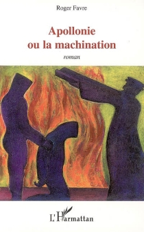 Apollonie ou La machination - Roger Favre