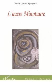 L'autre Minotaure : roman historique - AnnieCorsini Karagouni