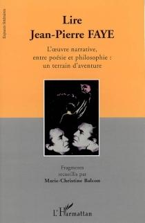Lire Jean-Pierre Faye : l'oeuvre narrative entre poésie et philosophie, un terrain d'aventure - Jean-PierreFaye