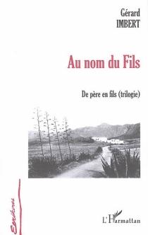 Au nom du fils : de père en fils (trilogie) - GérardImbert