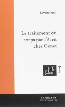 Le traitement du corps par l'écrit chez Jean Genet : essai - YuthLoveno