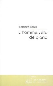 L'homme vêtu de blanc - BernardTellez