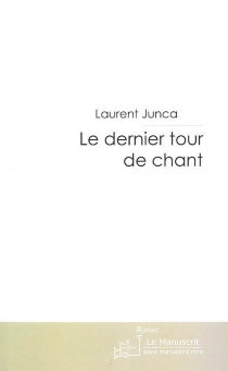 Le dernier tour de chant - Laurent Junca