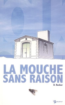 La mouche sans raison - Dominique Rocher