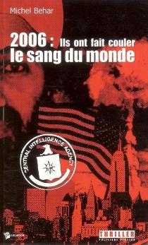 2006 : ils ont fait couler le sang du monde - MichelBéhar