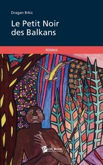 Le petit noir des Balkans - DraganBrkic