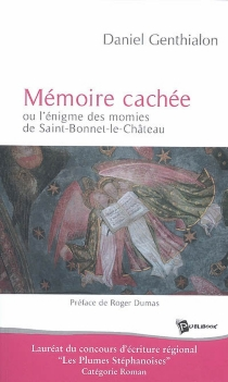 Mémoire cachée ou L'énigme des momies de Saint-Bonnet-le-Château - DanielGenthialon