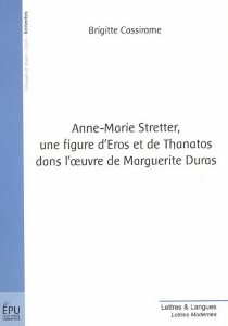 Anne-Marie Stretter, une figure d'Eros et de Thanatos dans l'oeuvre de Marguerite Duras - BrigitteCassirame