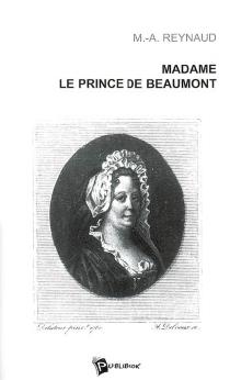 Madame Le Prince de Beaumont : vie et oeuvre d'une éducatrice - Marie-AntoinetteReynaud-Beauverie