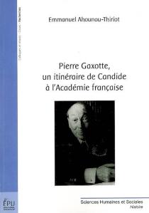 Pierre Gaxotte, un itinéraire de Candide à l'Académie française - EmmanuelAhounou-Thiriot