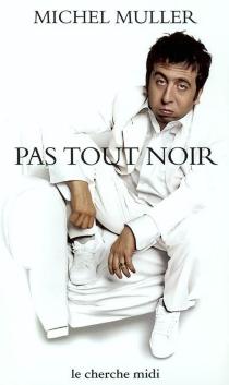 Pas tout noir : textes de scène - MichelMuller