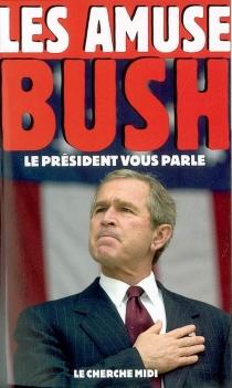 Les amuse-Bush : le président vous parle - George WalkerBush