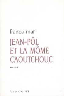 Jean-Pôl et la môme caoutchouc - FrancaMaï