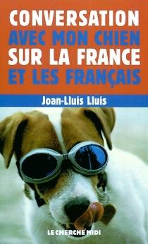 Conversation avec mon chien sur la France et les Français - Joan-LluísLluís