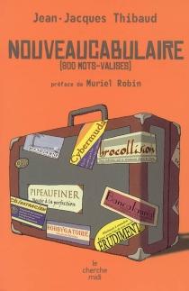 Nouveaucabulaire : 800 mots-valises - Jean-JacquesThibaud