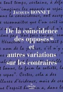 De la coïncidence des opposés et autres variations sur les contraires - JacquesBonnet