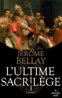 L'ultime sacrilège - JérômeBellay