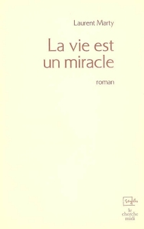 La vie est un miracle - Laurent Marty