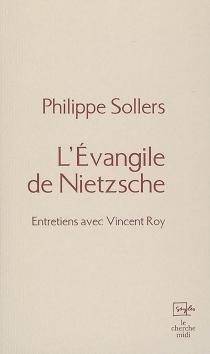 L'Evangile de Nietzsche : entretiens avec Vincent Roy - PhilippeSollers