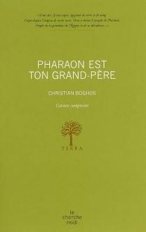 Pharaon est ton grand-père : carnets composites - ChristianBoghos