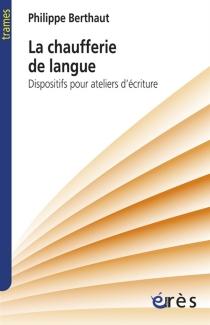 La chaufferie de langue : dispositifs pour ateliers d'écriture - PhilippeBerthaut