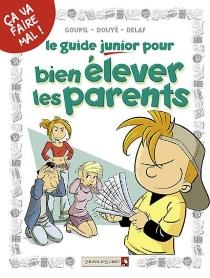 Le guide junior pour bien élever les parents - Delaf