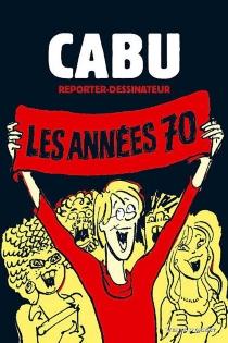 Cabu reporter dessinateur - Cabu