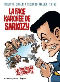 La face karchée de Sarkozy - PhilippeCohen