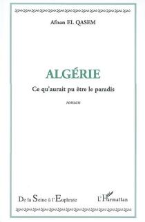 Algérie, ce qu'aurait pu être le paradis... - Afnan el-Qasem