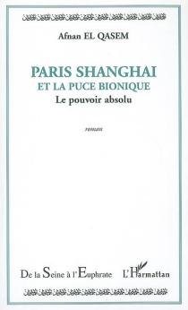 Paris Shanghai et la puce bionique : le pouvoir absolu - Afnan el-Qasem