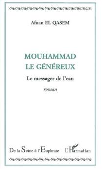 Mouhammad le généreux : le messager de l'eau - Afnan el-Qasem