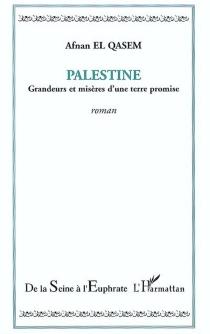 Palestine : grandeurs et misères d'une terre promise - Afnan el-Qasem