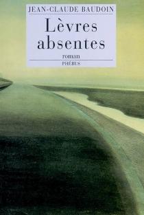 Lèvres absentes - Jean-ClaudeBaudoin