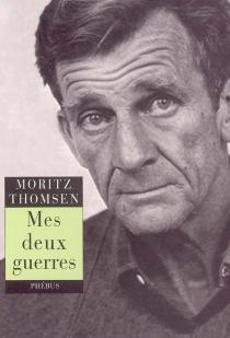 Mes deux guerres : récit - MoritzThomsen
