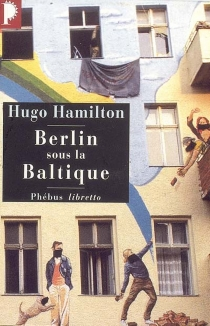 Berlin sous la Baltique - Hugo Hamilton