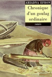 Chronique d'un goulag ordinaire (1942-1955) - Ariadna SergeevnaEfron