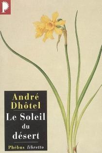 Le soleil du désert - AndréDhôtel