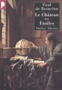 Le château des étoiles : étrange histoire de Tycho Brahé, astronome et grand seigneur - Paul deBrancion