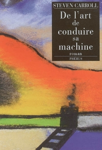 De l'art de conduire sa machine - Steven Carroll
